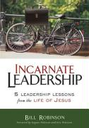 Incarnate Leadership: 5 Leadership Lessons from the Life of Jesus