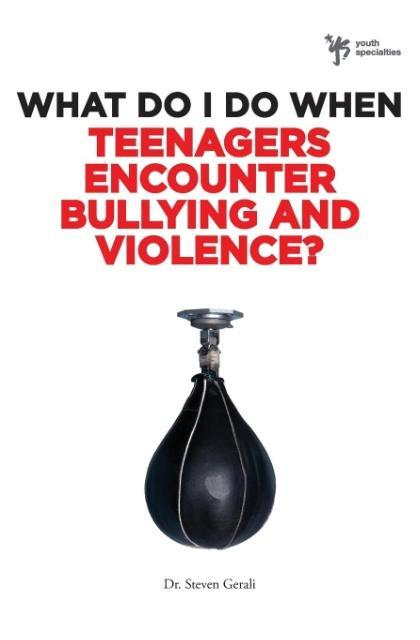 What Do I Do When Teenagers Encounter Bullying and Violence? als Taschenbuch von Steve Gerali - Zondervan