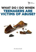 What Do I Do When Teenagers Are Victims of Abuse?