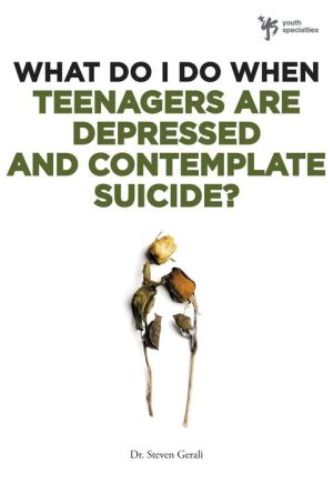 What do I do When Teenagers are Depressed and Contemplate Suicide? - Steven Gerali