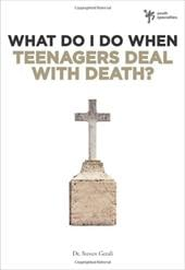 What Do I Do When Teenagers Deal with Death? - Gerali, Steve