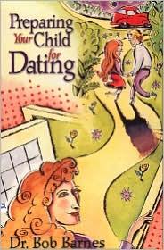 Preparing Your Child for Dating - Robert G. Barnes, Bob Barnes