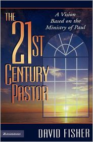 21st Century Pastor - David C. Fisher, David Fisher