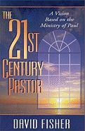 21st Century Pastor: A Vision Based on the Ministry of Paul