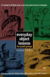 Everyday Object Lessons for Youth Groups: 45 Strange and Striking Ways to Get Your Point Across to Teenagers - Musick, Helen / Musick / Robbins, Duffy