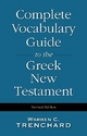 Complete Vocabulary Guide to the Greek New Testament - Warren C. Trenchard
