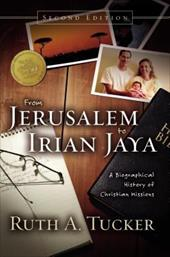 From Jerusalem to Irian Jaya: A Biographical History of Christian Missions - Tucker, Ruth