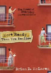 More Ready Than You Realize: The Power of Everyday Conversations - McLaren, Brian D.