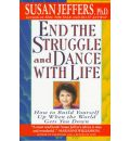 End the Struggle and Dance with Life - Susan J. Jeffers