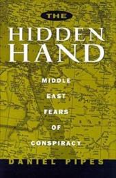 The Hidden Hand: Middle East Fears of Conspiracy - Pipes, Daniel