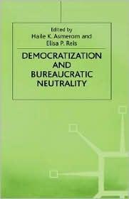 Democratization And Bureaucratic Neutrality - H. K. Asmerom (Editor), Elisa P. Reis (Editor)
