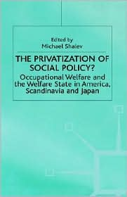 Privatization Of Social Policy - Michael Shalev (Editor)
