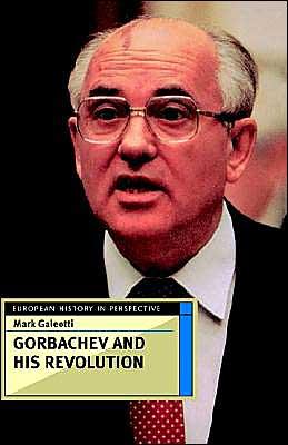 Gorbachev And His Revolution - Mark Galeotti