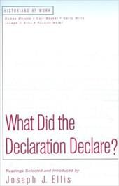 What Did the Declaration Declare? - Ellis, Joseph J.