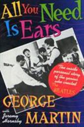 All You Need Is Ears: The Inside Personal Story of the Genius Who Created the Beatles - Martin, George / Hornsby, Jeremy