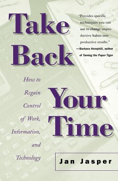 Take Back Your Time: How to Regain Control of Work, Information, and Technology - Jasper, Jan Jasper