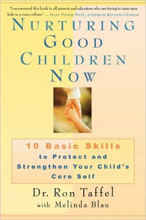 Nurturing Good Children Now: 10 Basic Skills to Protect and Strengthen Your Child's Core Self - Ron Taffel, Melinda Blau
