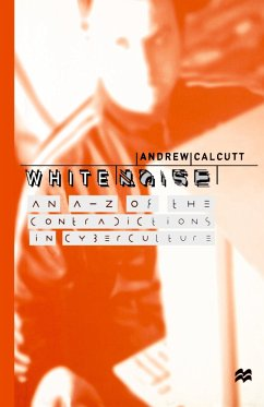 White Noise: An A-Z of the Contradictions of Cyberculture - Calcutt, A.