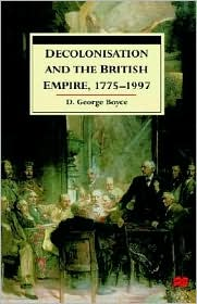 Decolonisation And The British Empire, 1775-1997 - D. George Boyce, George D. Boyce