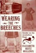 Wearing the Breeches: Gender on the Antebellum Stage