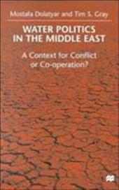 Water Politics in the Middle East: A Context for Conflict or Cooperation? - Dolatyar, Mostafa / Gray, Tim