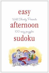 Will Shortz Presents Easy Afternoon Sudoku: 100 Wordless Crossword Puzzles - Shortz, Will