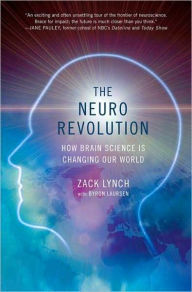 The Neuro Revolution: How Brain Science Is Changing Our World - Zack Lynch