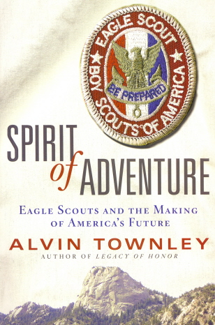 Spirit of Adventure: Eagle Scouts and the Making of America's Future - Townley, Alvin