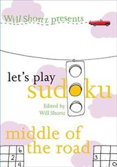 Will Shortz Presents Let's Play Sudoku: Middle of the Road - Shortz, Will / Pzzl Com