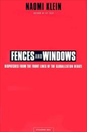 Fences and Windows: Dispatches from the Front Lines of the Globalization Debate - Klein, Naomi