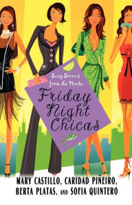 Friday Night Chicas: Sexy Stories from La Noche - Mary Castillo
