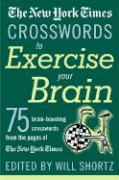 The New York Times Crosswords to Exercise Your Brain: 75 Brain-Boosting Puzzles