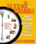 The Six O'Clock Scramble: Quick, Healthy, and Delicious Dinner Recipes for Busy Families