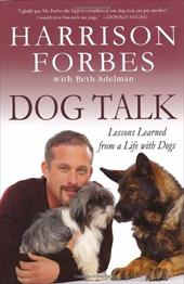 Dog Talk: Lessons Learned from a Life with Dogs - Forbes, Harrison / Adelman, Beth