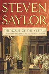 The House of the Vestals: The Investigations of Gordianus the Finder - Saylor, Steven