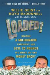Loaded!: Become a Millionaire Overnight and Lose 20 Pounds in 2 Weeks, or Your Money Back! - Geist, Willie / McDonnell, Boyd / Dollar Bills