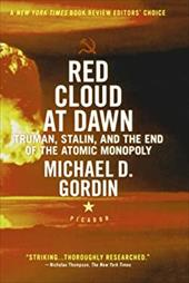 Red Cloud at Dawn: Truman, Stalin, and the End of the Atomic Monopoly - Gordin, Michael D.