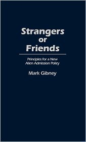 Strangers or Friends: Principles for a New Alien Admission Policy