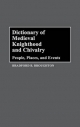 Dictionary of Medieval Knighthood and Chivalry - Bradford A. Broughton