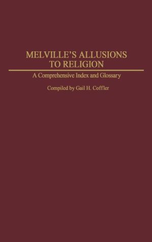 Melville's Allusions to Religion: A Comprehensive Index and Glossary (Bibliographies and Indexes in American Literature #31)