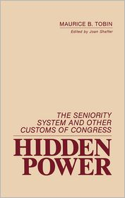 Hidden Power: The Seniority System and Other Customs of Congress - Maurice B. Tobin, Joan Shaffer (Editor)