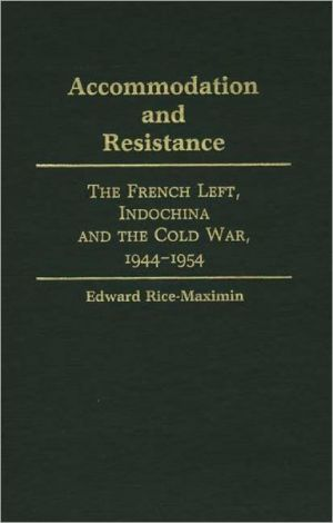 Accommodation and Resistance: The French Left, Indochina and the Cold War, 1944-1954