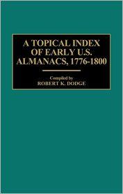 A Topical Index of Early U.S. Almanacs, 1776-1800 - Robert K. Dodge