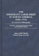 Immigrant Labor Press in North America, 1840s-1970s: An Annotated Bibliography - Christiane Harzig; Dirk Hoerder; Christiane Harzig