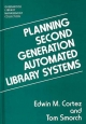 Planning Second Generation Automated Library Systems - Edwin M. Cortez; Tom Smorch