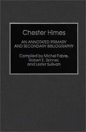 Chester Himes: An Annotated Primary and Secondary Bibliography - Fabre, Michel / Skinner, Robert / Skinner, Robert E.