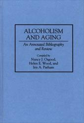 Alcoholism and Aging: An Annotated Bibliography and Review - Osgood, Nancy J. / Wood, Helen E. / Parham, Iris A.