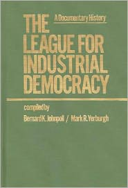The League for Industrial Democracy: A Documentary History Vol. 3 - Bernard K. Johnpoll (Compiler), Mark R. Yerburgh (Compiler)