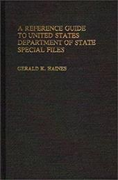 A Reference Guide to United States Department of State Special Files - Haines, Gerald K.