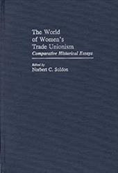 The World of Women's Trade Unionism: Comparative Historical Essays - Soldon, Norbert C.